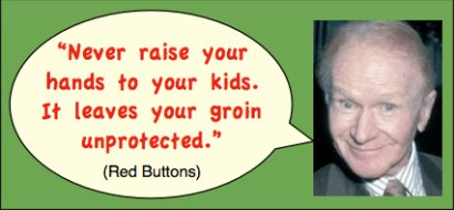 Photo of Red Buttons. Caption: Never raise your hands to your kids. It leaves your groin unprotected.