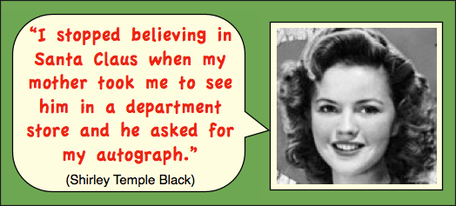 Photo of Shirley Temple Black and her quote: I stopped believing in Santa Claus when my mother took me to see him in a department store and he asked for my autograph.