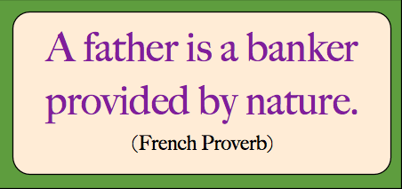 French Proverb: A Father Is A Banker Provided By Nature