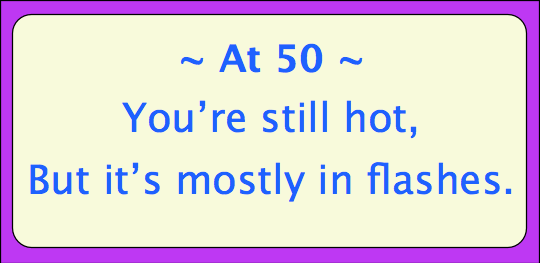 At 50 you're still hot. But it's mostly in flashes.