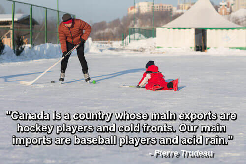 Photo of man with hockey stick and small child on ice. Caption: Canada's main exports are hockey players and cold fronts. Our main imports are baseball players and acid rain. - Pierre Trudeau