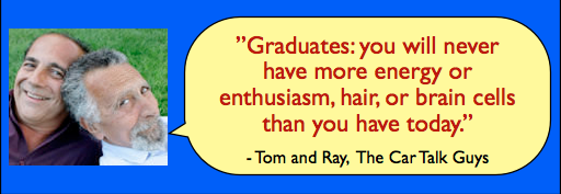 Picture of Tom and Ray the Car Talk guys, next to their one-liner: Graduates: you will never have more energy, enthusiasm, hair, or brain cells than you have today.