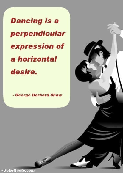 Image: stylized drawing of couple doing tango. Quote: Dancing is a perpendicular expression of a horizontal desire.  - George Bernard Shaw