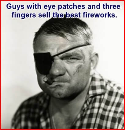 Photo: rough looking guy with eye patch over right eye. Caption: Guys with three fingers and an eye patch sell the best fireworks.