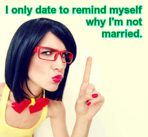 Photo of intense brunette woman pointing finger for emphasis. Caption: I only date to remind myself why I'm not married.