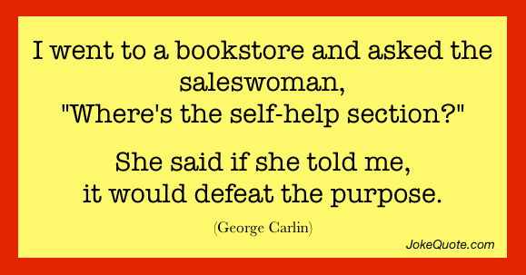 One-liner by George Carlin: I went into a bookstore and asked the saleswoman,