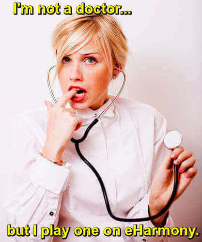 Photo of sexy female wearing stethoscope. Caption: I'm not a doctor, but I play one on eHarmony.