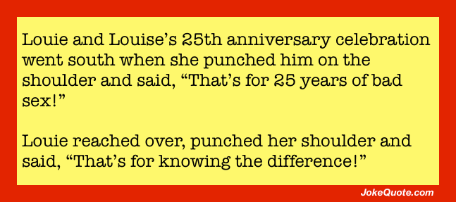 Louie and Louise's 25th went south when she punched him on the shoulder and said,