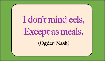 Ogden Nash Quote: I don't mind eels Except as meals