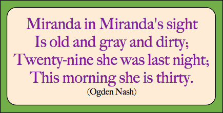 Miranda in Miranda's sight Is old and gray and dirty. Twenty-nine she was last night, This morning she is thirty.