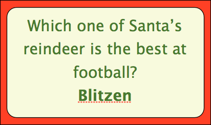 Which one of Santa's reindeer is best at football? Blitzen.