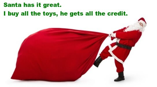 Photo of Santa dragging a huge bag filled with toys, caption: Santa has it great. I buy all the toys, he gets all the credit.
