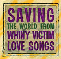 Image says Saving The World From Whiny Victim Love Songs