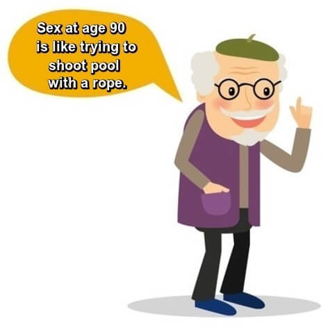 Image: cartoon of old man talking. Caption: Sex at age 90 is like trying to shoot pool with a rope.