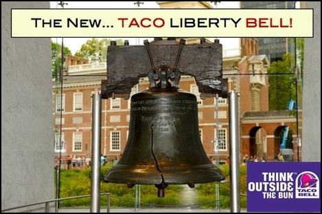 Photo of the Liberty Bell with caption: The New Taco Liberty Bell. Think outside the bun.