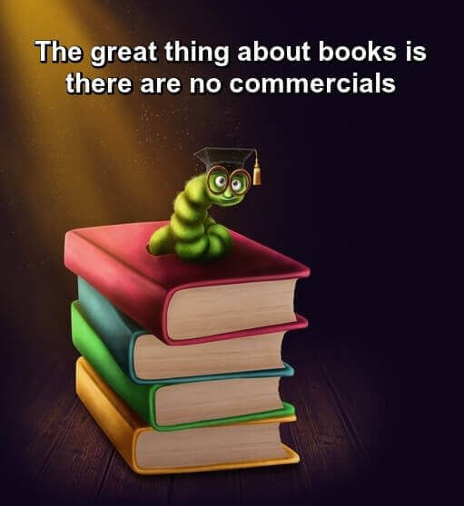 The great things about books is there are no commercials