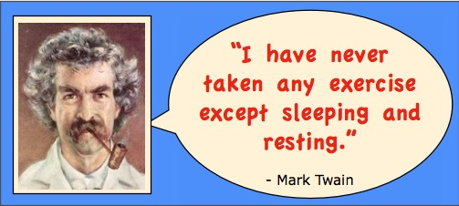 Photo: Mark Twain head shot. Caption: I have never taken any exercise except sleeping and resting.