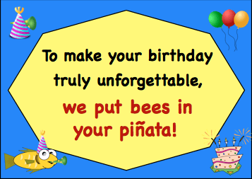 To make your birthday truly unforgettable, we put bees in your pinata!